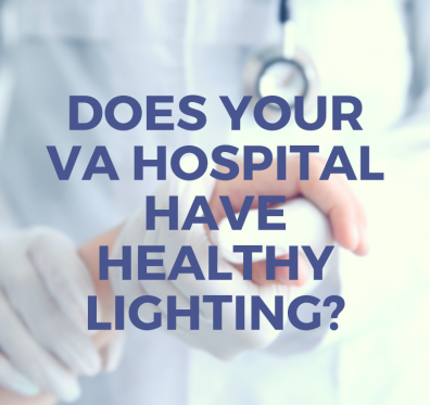 Does Your VA Hospital Have Healthy Lighting?